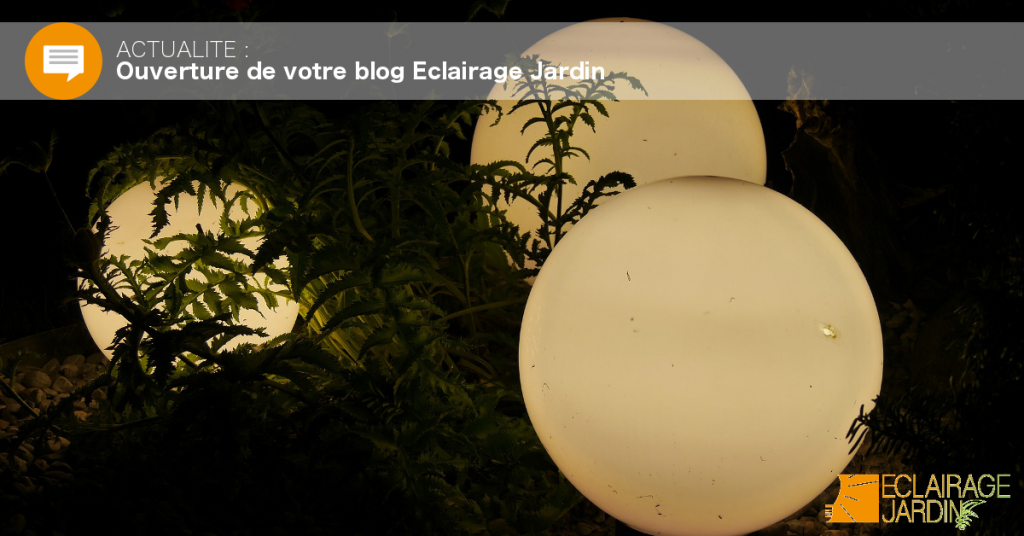 Le blog Eclairage Jardin vient d'ouvrir ! Actualités, tendances, réalisations en aménagement de jardin